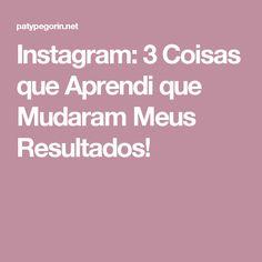 Instagram: 3 Coisas que Aprendi que Mudaram Meus Resultados! Web Business, Marketing Digital, Tips, How To Make, Blog, Tattoo, Boutique, Coffee, Motivational Images