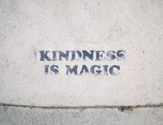 Kindness is magic. So true.