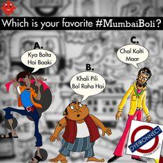 Comment with your favorite #MumbaiBoli #OyeConnect  A) Kya Bolta Hai Baaki B) Khali Pili Bol Raha Hai C) Chal kalti Maar