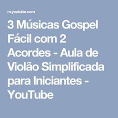 3 Músicas Gospel Fácil com 2 Acordes - Aula de Violão Simplificada para Iniciantes - YouTube