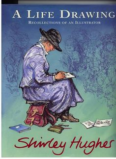 Books: A Life Drawing: Recollections of an Illustrator (Hardcover) by Shirley Hughes Old Children's Books, Used Books, My Books, Book Cover Art, Book Art, Shirley Hughes, Book People, Children's Literature, Children's Book Illustration