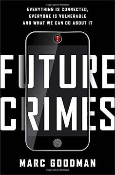 """If you're trying to decide whether to bring your e-reader or a hardback on vacation, Marc Goodman's new tome """"Future Crimes: Everything Is Connected, Everyone Is Vulnerable and What We Can Do About It"""" could help. New Books, Good Books, Books To Read, Best Science Books, It Pdf, Everything Is Connected, Crime Books, How To Protect Yourself, Before Us"""