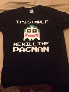 It's Simple. We Kill The PacMan [T-Shirt]--THE shirt of the year