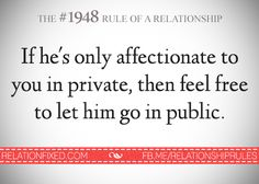 If he's only affectionate to you in private, then feel free to let him go in public