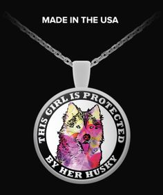 """""""This Girl is Protected by her Husky"""". Necklace  You can also use your pendant as a charm. Attach it to your key chain, wallet, purse, hang it on your rear view mirror. There are endless possibilities for showing off your pendant."""