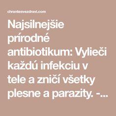 Najsilnejšie prírodné antibiotikum: Vylieči každú infekciu v tele a zničí všetky plesne a parazity. - Moje prírodné prostriedky Math Equations