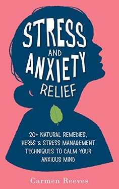 Stress & Anxiety Relief: 20+ Natural Remedies, Herbs & Stress Management Techniques to Calm Your Anxious Mind (Fear, Depression, Self Help, Confidence, Self Esteem) by Carmen Reeves http://www.amazon.com/dp/B0171DPVRA/ref=cm_sw_r_pi_dp_klMowb0KSEC11