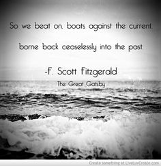 Profound, memorable, and resonant, this last line of The Great Gatsby gets me ever time. Great Gatsby Quotes, The Great Gatsby, Bible Verses Quotes, Book Quotes, Me Quotes, Quotes That Describe Me, Quotes To Live By, Words Worth, Before Us