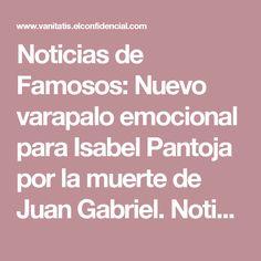 Noticias de Famosos: Nuevo varapalo emocional para Isabel Pantoja por la muerte de Juan Gabriel. Noticias de Noticias