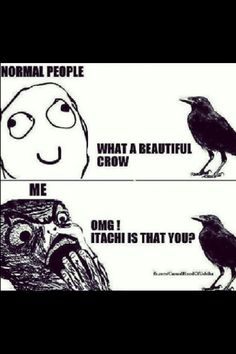 Naruto itachi Hhahahahahahahahahahaha!!!!! i laught pretty bad when i saw this :D