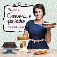 Objetivo. Cheesecake Perfecto (SABORES): Amazon.es: ALMA OBREGON: Libros