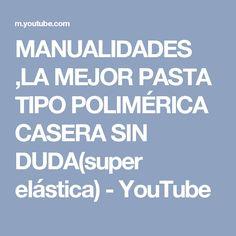 MANUALIDADES ,LA MEJOR PASTA TIPO POLIMÉRICA CASERA SIN DUDA(super elástica) - YouTube