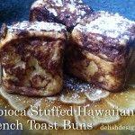 Tapioca Stuffed Hawaiian French Toast