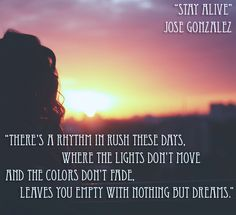 """""""Stay Alive"""" by Jose Gonzalez Music Love, Good Music, My Music, Alive Lyrics, Kristen Ashley, Soundtrack To My Life, Best Vibrators, Staying Alive, Meaningful Quotes"""