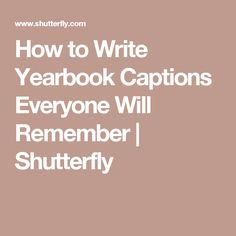 How to Write Yearbook Captions Everyone Will Remember | Shutterfly