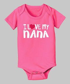 Take a look at this Raspberry 'I Love My Nana' Bodysuit - Infant by Zip-Tees on #zulily today!