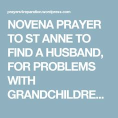 NOVENA PRAYER TO ST ANNE TO FIND A HUSBAND, FOR PROBLEMS WITH GRANDCHILDREN AND OTHER IMPORTANT MATTERS – Prayers4reparation's Blog