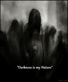 """""""Darkness is my nature"""" - Without darkness, there would be no Light"""