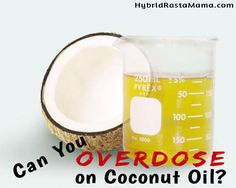 Can You Overdose On Coconut Oil? - Hybrid Rasta Mama | No! But great article on how to incorporate coconut oil into your diet :)