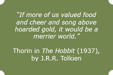"""If more of us valued food and cheer and song above hoarded gold, it would be a merrier world"""