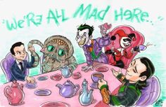We're all mad here. Jim Moriarty, Cheshire Cat, Joker, Harley Quinn, and Loki