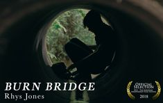 BURN BRIDGE by Rhys Jones ||| United Kingdom ||| Student Film