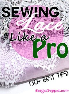All the best tips for sewing with lace (and sheers), all in one place! From pre-wash to finishing seams, you will love sewing them like a Pro! 30+ best tips, only on SergerPepper.com Check also today's guest post on MabeySheMadeIt.com
