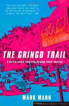 Travel Book Review: The Gringo Trail forged a path as one of the earliest backpacking books detailing Mann's travels with his girlfriend and friend on South America's infamous backpacking route in the early 90's.
