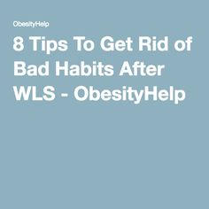 8 Tips To Get Rid of Bad Habits After WLS - ObesityHelp and Steph Wagner of FoodCoachMe