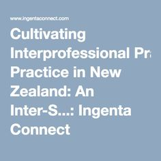 Cultivating Interprofessional Practice in New Zealand: An Inter-S...: Ingenta Connect