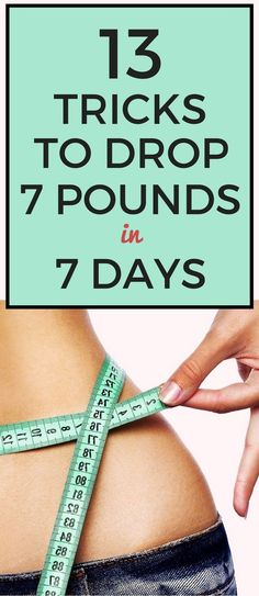 13 tricks to lose 7 pounds in 7 days.