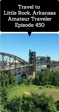 What to Do, See and Eat in Little Rock. Travel to Little Rock, Arkansas – Amateur Traveler Episode 450