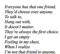 Not that I don't have best friends, but all my friends are closer to at least one person than they are to me. I'm nobody's closest friend, I'm second best friend at most.