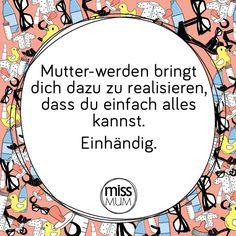 Mehr Sprüche findest du auf www.facebook.com/missmum2be Facebook