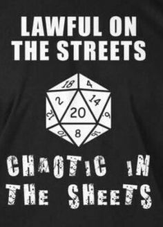Lawful on the streets chaotic in the sheets. Dungeons and Dragons. T-s - Geeky Shirts - Ideas of Geeky Shirts - Lawful on the streets chaotic in the sheets. Dungeons and Dragons. T-shirts. Geek Out, Nerd Geek, Geek Chic, Geek Style, Dnd Funny, Funny Humor, Dungeons And Dragons Memes, Dungeons And Dragons Merchandise, Jokes