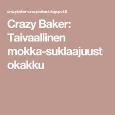 Crazy Baker: Taivaallinen mokka-suklaajuustokakku Recipes, Nice, Fallow Deer, Recipies, Ripped Recipes, Nice France, Recipe, Cooking Recipes