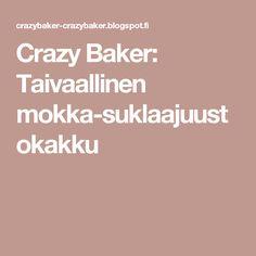 Crazy Baker: Taivaallinen mokka-suklaajuustokakku