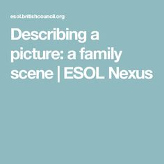 Describing a picture: a family scene | ESOL Nexus