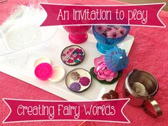 An Invitation to Play: Creating Sparkling Fairy Worlds