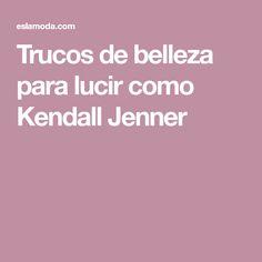 Trucos de belleza para lucir como Kendall Jenner