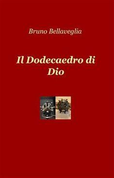 Prezzi e Sconti: Il #dodecaedro di dio bruno bellaveglia  ad Euro 20.40 in #Ilmiolibro self publishing #Media libri filosofia