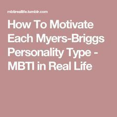 How To Motivate Each Myers-Briggs Personality Type - MBTI in Real Life