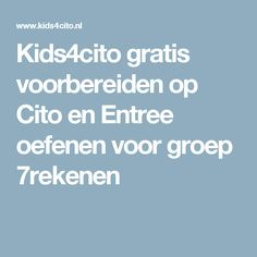 Kids4cito gratis voorbereiden op Cito en Entree oefenen voor groep 7rekenen