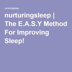 "The E.A.S.Y way to improve sleep!!  Although not ""easy"" this method does work to help improve sleep in your home if there is a milk to sleep association!"