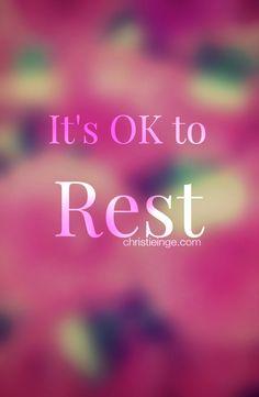 It's ok to rest.
