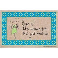 """5 O'Clock Just Won't Do Doormat with Border by High Cotton. $24.98. Express yourself with these clever doormats. Sure to get a chuckle. 100% Olefin indoor/outdoor carpet. Washable with a hose or brush. Made in North America. Mary Phillips shares her cocktail wisdom and wit on this fabulous doormat. Greet your guests with """"Come in! It's always 4:00...5:00 just won't do"""". Mat has colorfully decorated green and blue border and line drawing of a sassy woman, cocktai..."""