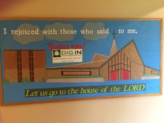 September 2016 church & school bulletin board. Also encouraging our Sunday school program, Dig In. I rejoiced with those who said to me, Let us go to the house of the Lord. Psalm 122.