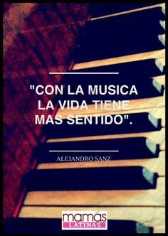 """""""Con la música la vida tiene más sentido"""" ,   -Alejandro Sanz"""