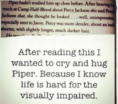 Poor Piper, until that moment I had no idea she was blind.*sniff* To not be able to see Percy...poor girl! :P