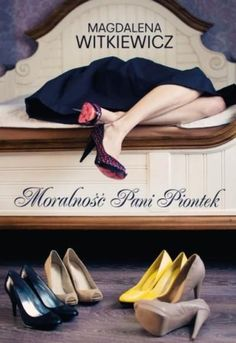 """Magdalena Witkiewicz, """"Moralność pani Piontek"""", Wydawnictwo Filia, Poznań 2015. 295 stron"""